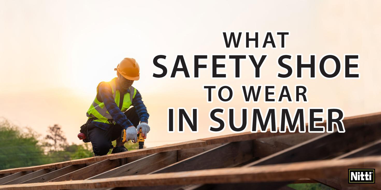 What safety shoe to wear in Summer?
